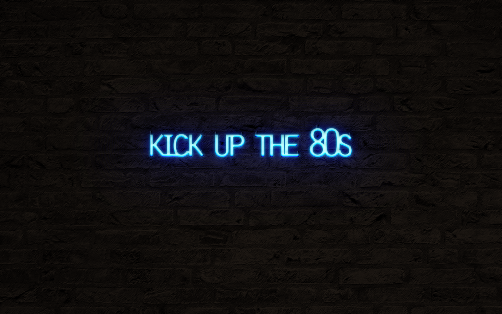 Kick Up The 80s Neon Sign